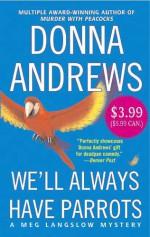 We'll Always Have Parrots - Donna Andrews
