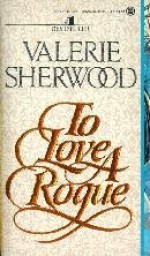 To Love a Rogue - Valerie Sherwood