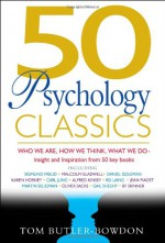 50 Psychology Classics: Who We Are, How We Think, What We Do: Insight and Inspiration from 50 Key Books - Tom Butler-Bowdon