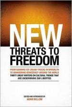 New Threats to Freedom - Adam Bellow, Anne Applebaum, Ron Rosenbaum, Stephen Schwartz, Christopher Hitchens, David Mamet, James Kirchick, Lee Siegel, Mark Helprin, Naomi Schaefer Riley, Peter Berkowitz, Robert D. Kaplan