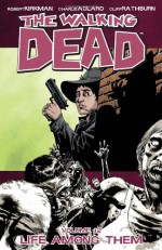 The Walking Dead, Volume 12: Life Among Them - Charlie Adlard, Robert Kirkman