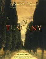 In Tuscany - Frances Mayes, Bob Krist, Edward Kleinschmidt Mayes