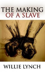 The Making of a Slave - Willie Lynch