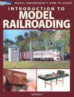 Introduction to Model Railroading (Model Railroader's How-To Guides) - Jeff Wilson