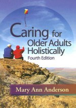 Caring for Older Adults Holistically - Mary Ann Anderson