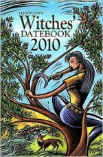 Llewellyn's 2010 Witches' Datebook - Llewellyn Publications, Elizabeth Barrette, Deborah Blake, Tabitha Bradley