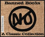 Banned Books for the Nook: The Classic Collection (Uncle Tom's Cabin, Memoirs of Fanny Hill, The Awakening, Hunchback of Notre Dame, Communist Manifesto, Luther's 95 Theses, On the Origin of Species and more) - Gustave Flaubert, Karl Marx, Nathaniel Hawthorne, Banned Books