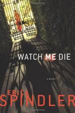 Watch Me Die - Erica Spindler