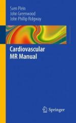 Cardiovascular MR Manual - Sven Plein, John Greenwood, John P. Ridgway