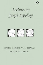 Lectures on Jung's Typology (Seminar Series) - Marie-Louise von Franz, James Hillman