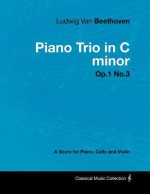 Ludwig Van Beethoven - Piano Trio in C Minor - Op.1 No.3 - A Score Piano, Cello and Violin - Ludwig van Beethoven