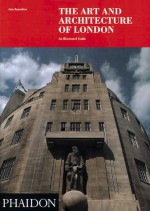 The Art and Architecture of London: An Illustrated Guide - Ann Saunders