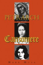 Petrarch: The Canzoniere, or Rerum vulgarium fragmenta - Mark Musa, Barbara Manfredi