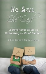 He Said, She Said: A Devotional Guide to Cultivating a Life of Passion, or How Newlyweds, Couples and Singles Can Draw Closer to God and Their Mate Through Daily Devotions - Eddie Jones, Cindy Sproles