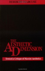 The Aesthetic Dimension: Toward a Critique of Marxist Aesthetics - Herbert Marcuse