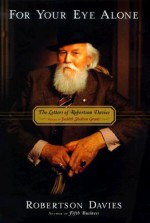 For Your Eye Alone - Robertson Davies