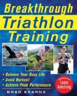 Breakthrough Triathlon Training - Brad Kearns