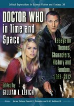 Doctor Who in Time and Space: Essays on Themes, Characters, History and Fandom, 1963-2012 (Critical Explorations in Science Fiction and Fantasy) - Gillian I. Leitch, Donald E. Palumbo, C.W. Sullivan III, Racheline Maltese, J.M. Frey, Dunja M. Mohr, Janet Brennan Croft