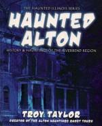 Haunted Alton (Haunted Illinois Books) - Troy Taylor