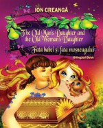 The Old Man's Daughter and the Old Woman's Daughter / Fata Babei Si Fata Mosneagului - Ion Creangă, Mihaela Gimlin, Delia Angelescu Todd Kaplan