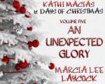 Kathi Macias' 12 Days of Christmas - Volume 5 - An Unexpected Glory - Kathi Macias, Marcia Lee Laycock