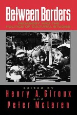Between Borders: Pedagogy and the Politics of Cultural Studies - Henry A. Giroux