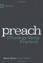 Preach: Theology Meets Practice - Mark Dever, Greg Gilbert