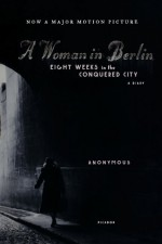 A Woman in Berlin: Eight Weeks in the Conquered City: A Diary - Anonymous, Hans Magnus Enzensberger, Marta Hillers, Philip Boehm