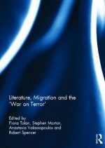 Literature, Migration and the 'War on Terror' - Fiona Tolan, Stephen Morton, Anastasia Valassopoulos, Robert Spencer