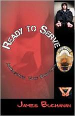 Ready to Serve: Arresting Gay Erotica - James Buchanan