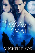 The Alpha's Mate - Michelle Fox