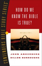 How Do We Know the Bible Is True? - John Ankerberg, Dillon Burroughs