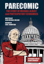 Parecomic: Michael Albert and the Story of Participatory Economics - Sean Michael Wilson, Carl Thompson, Noam Chomsky