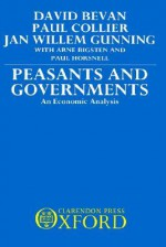 Peasants and Governments - An Economic Analysis - David Bevan, Paul Collier, Jan Willem Gunning