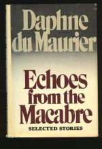 Echoes from the Macabre: Selected Stories - Daphne du Maurier