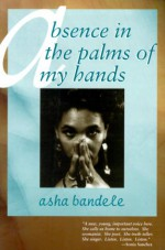 Absence in the Palm of My Hands and Other Poems - Asha Bandele