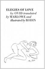 Elegies of Love - Ovid, Auguste Rodin, Christopher Marlowe