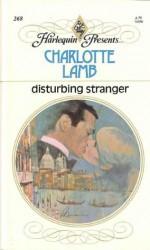 Disturbing Stranger (Harlequin Presents, #268) - Charlotte Lamb