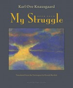 My Struggle: Book Four - Karl Ove Knausgaard, Don Bartlett