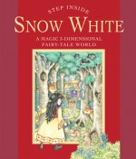 Step Inside: Snow White: A Magic 3-Dimensional Fairy-Tale World - Sterling Publishing Company, Inc., Fernleigh Books, Sterling Publishing Company, Inc.
