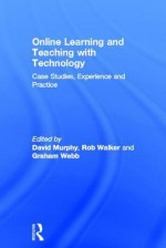 Online Learning and Teaching with Technology: Case Studies, Experience and Practice - Walker Murphy, David Murphy, Rob Walker