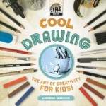 Cool Drawing: The Art of Creativity for Kids! - Anders Hanson