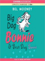 Big Dog Bonnie & Best Dog Bonnie - Bel Mooney, Nigel Anthony