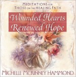 Wounded Hearts Renewed Hope: Meditations for Those on the Healing Path (Matters of the Heart Series) - Michelle McKinney Hammond, Katia Andreeva