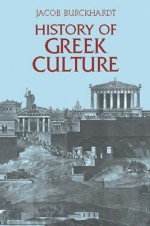 History of Greek Culture - Jacob Burckhardt, Palmer Hilty