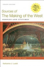 Sources of The Making of the West: Peoples and Cultures, Volume II: Since 1500 - Katharine J. Lualdi