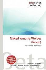 Naked Among Wolves (Novel) - Lambert M. Surhone, Mariam T. Tennoe, Susan F. Henssonow