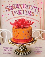 Serendipity Parties: Pleasantly Unexpected Ideas for Entertaining - Stephen Bruce, Seymour Chwast, Sarah Key, Liz Steger