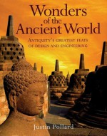 The Wonders of the Ancient World: Antiquity's Greatest Feats of Design and Engineering - Justin Pollard