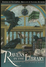 Ravens in the Library - Magic in the Bard's Name - Charles de Lint, Carrie Vaughn, Francesca Lia Block, Laurell K. Hamilton, Catherynne M. Valente, Phil Brucato, Phil Brucato, James A. Owen, Amy Brown, Ari Berk, Terri Windling, Nathan Ballingrud, Midori Snyder, Stephanie Pui-Mun Law, Jaymi Elford, Alexandra Elizabeth Ho
